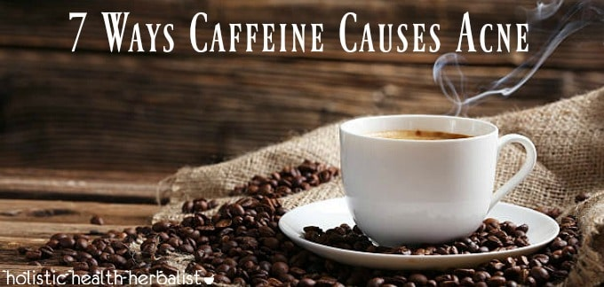 7 Ways Caffeine Causes Acne