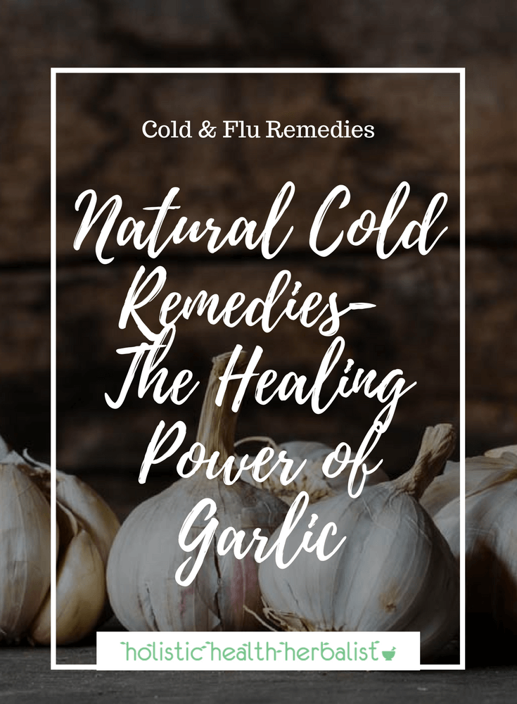Natural Cold Remedies - The Healing Power of Garlic - Learn about one of my favorite herbs to use for colds and flu.