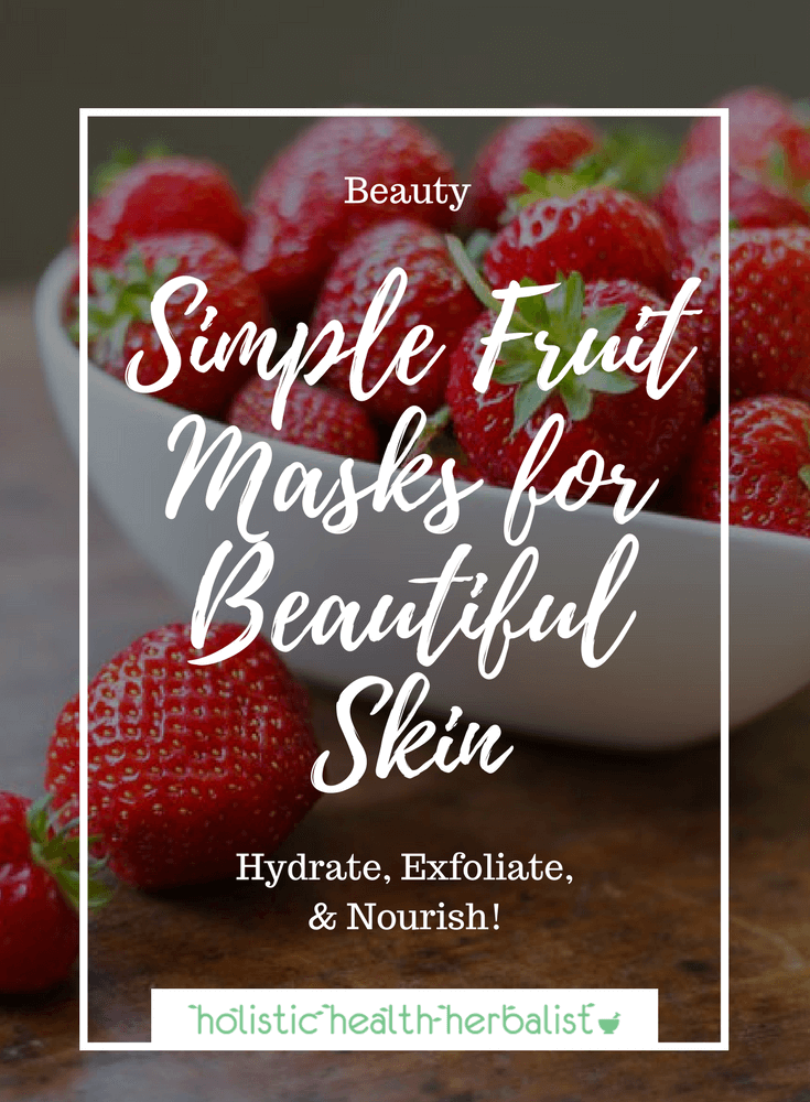 Simple Fruit Face Masks for Beautiful Skin - Learn how to use fresh fruit to make simple face masks that brighten, tighten, and exfoliate the skin.