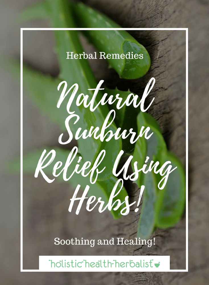 Natural Sunburn Relief - Learn about some of the best herbal remedies for soothing and healing sunburn that you can make at home for quick relief.