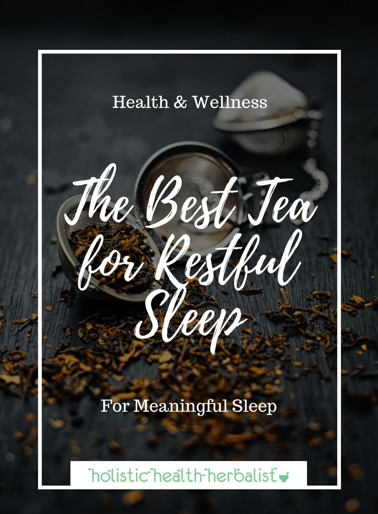 The Best Tea for Restful Sleep - Make this tea before bedtime to instill a sense of calm, relaxation, and mental release for restful sleep.