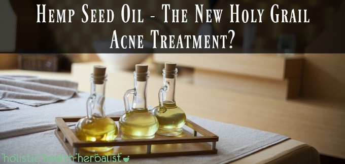 Hemp Seed Oil- The New Holy Grail Acne Treatment? - Holistic Health