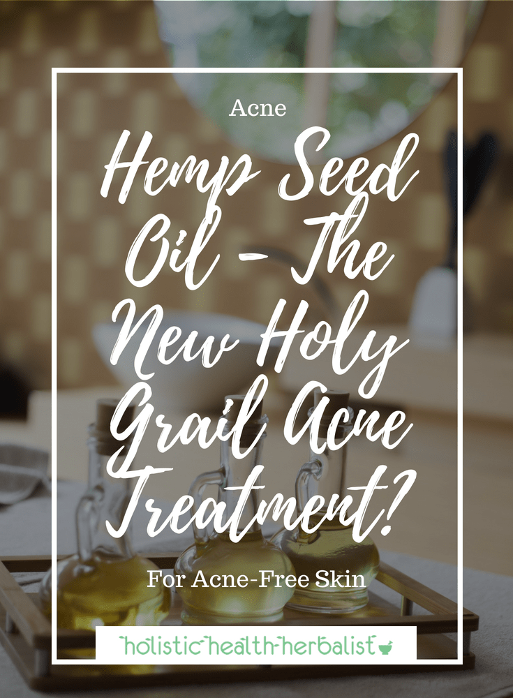 Hemp Seed Oil - The New Holy Grail Acne Treatment? - Is hemp seed oil the one oil that rules them all? Find out why hemp seed oil should be on your acne fighting list!