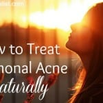 How to Treat Hormonal Acne Naturally
