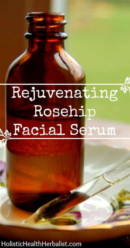 Rejuvenating Rosehip Facial Serum - Learn how to make this amazing serum for renewing and rejuvenating the skin.