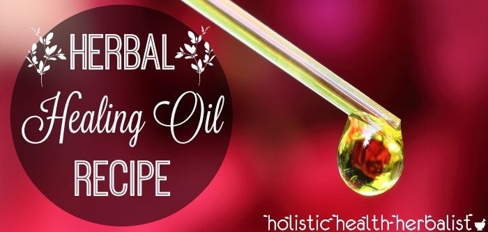 DIY Herbal Healing Oil Recipe