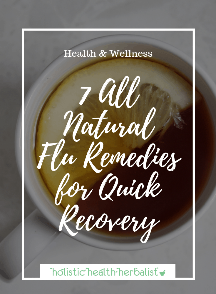 7 All Natural Flu Remedies for Quick Recovery - Alleviate chills, fever, body aches, sore throat, upset stomach, and more using these all natural remedies for influenza.