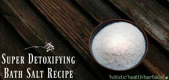 Super Detoxifying Bath Salt Recipe