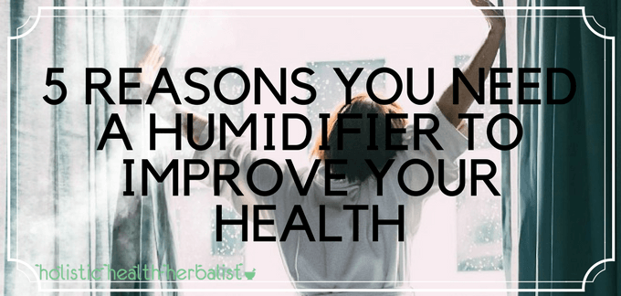 5 Reasons You Need a Humidifier to Improve Your Health
