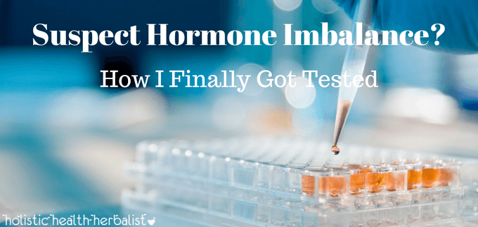 Suspect Hormone Imbalance? How I Finally Got Tested