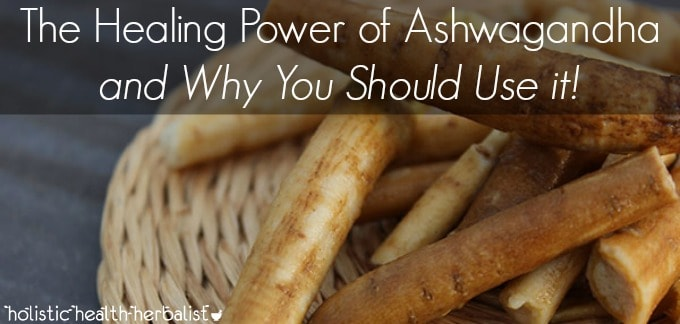 The benfits and properties of ashwagandha
