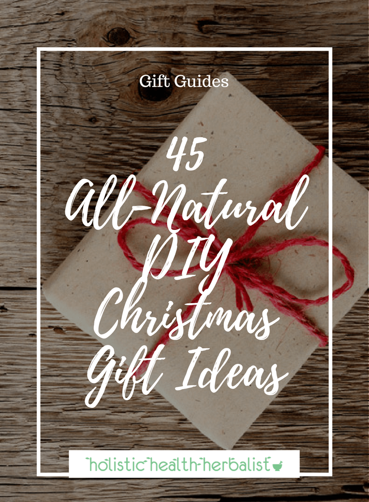 45 All-Natural DIY Christmas Gift Ideas - Learn how to make 25 beauty recipes and 20 health inspired gifts to give this holiday season.