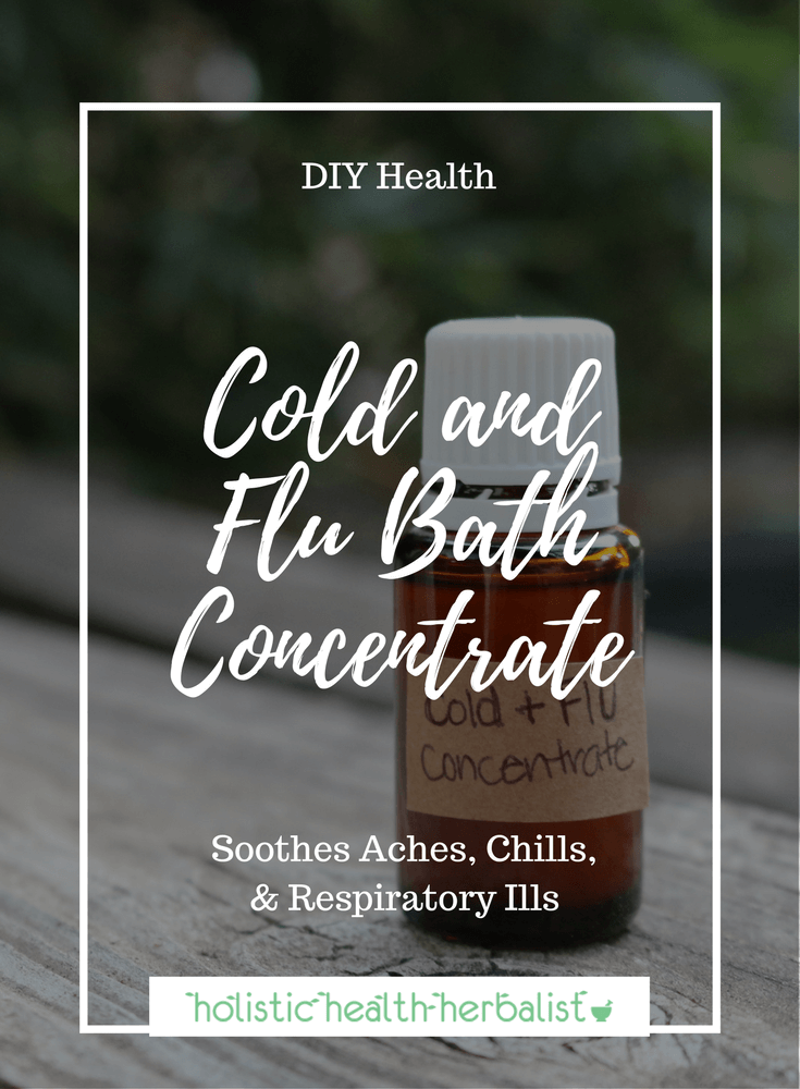 Cold and Flu Bath Concentrate - Learn how to make a bath concentrate for stuffy nose, cough, aches and pains, fever, chills, and other cold and flu symptoms!