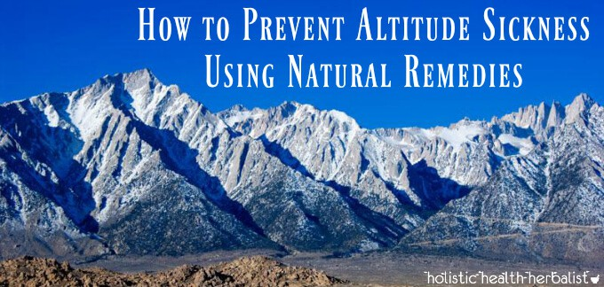 Learn how to How to Prevent Altitude Sickness Using Natural Remedies
