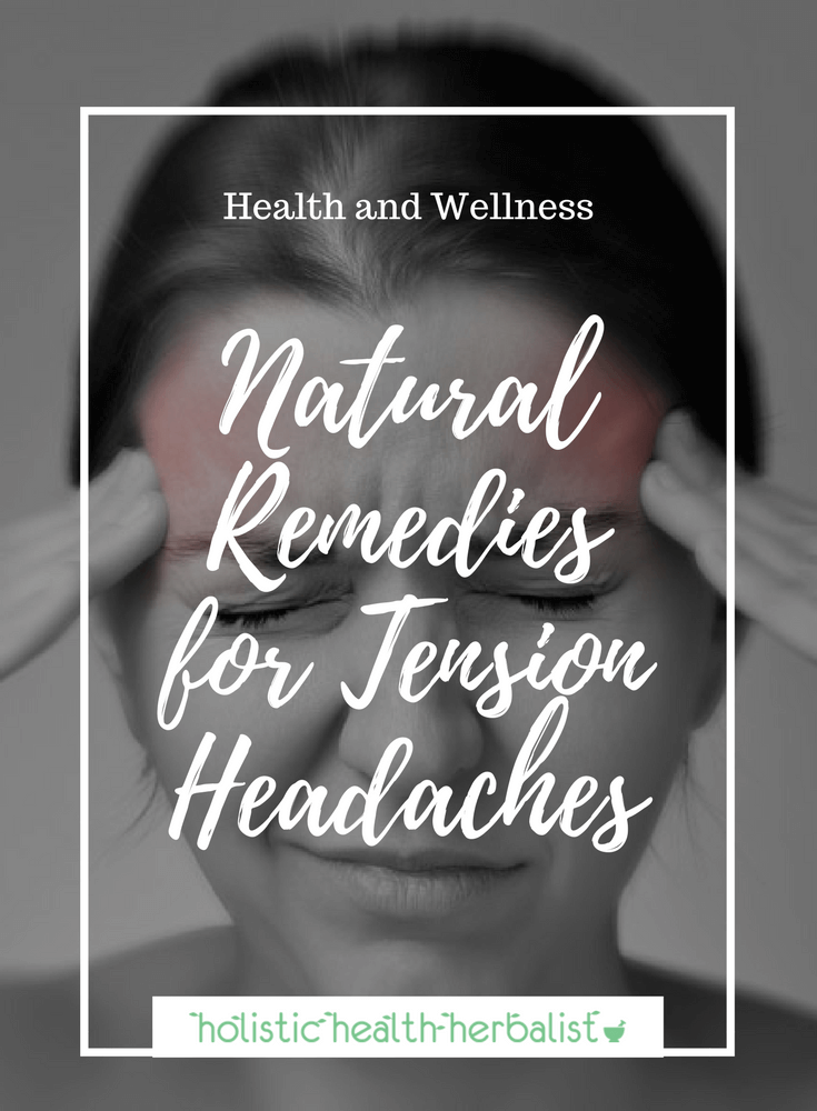 Natural Remedies for Tension Headaches - Learn how to use herbs, essential oils, homeopathic remedies, and acupressure to treat tension headaches naturally.