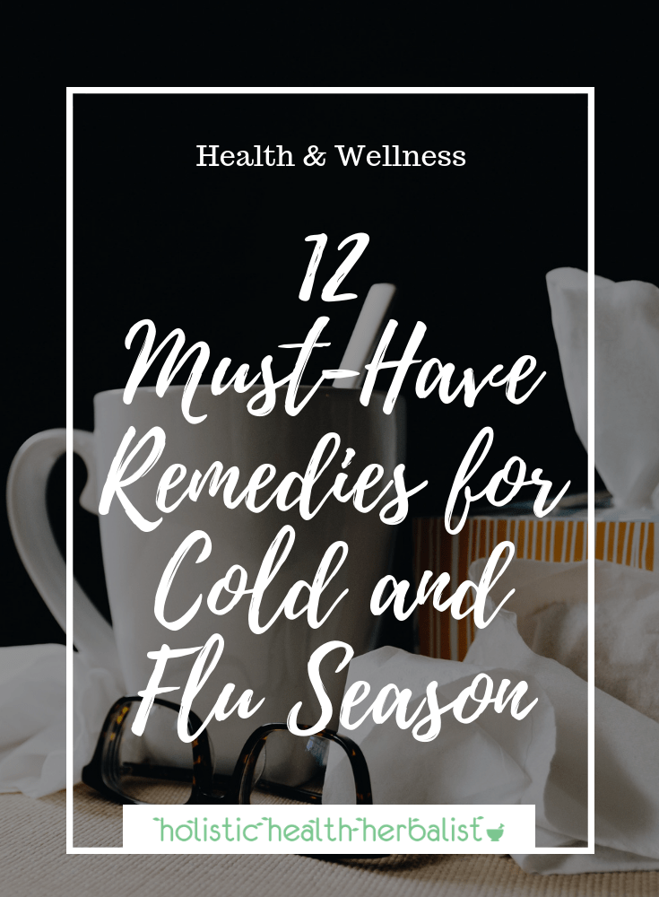 12 Must-Have Remedies for Cold and Flu Season - these are my top 12 remedies that help my family stay well through cold and flu season.