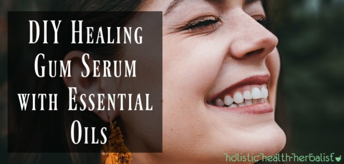 DIY Healing Gum Serum with Essential Oils