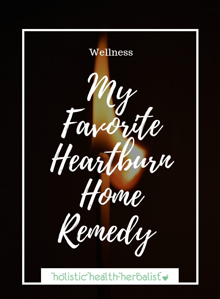 My Favorite Heartburn Home Remedy + 4 More Tips!