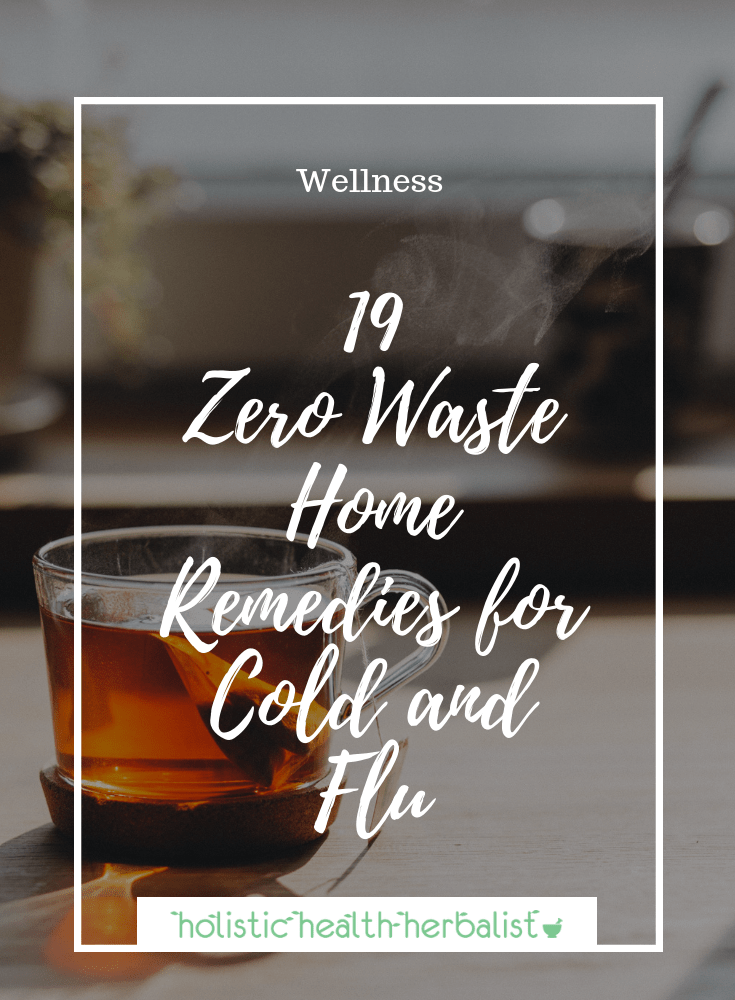 19 Zero Waste Home Remedies for Cold and Flu